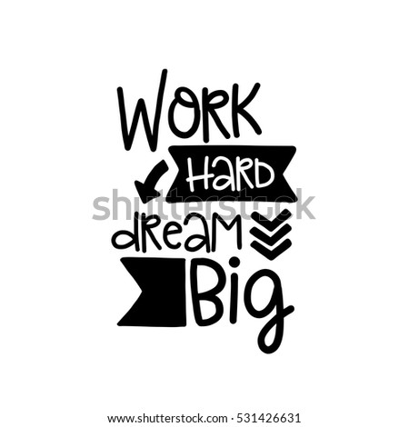 Vector poster with phrase decor elements. Typography card, image with lettering. Design for t-shirt and prints. Work hard dream big.