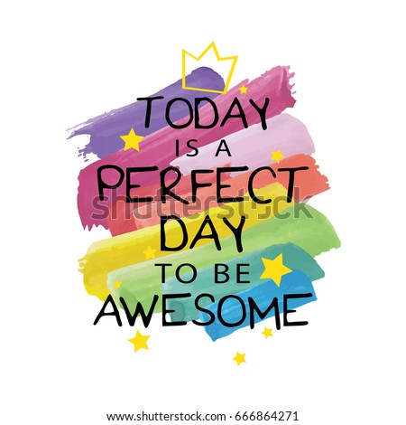 Vector print design / Inspirational quote / Inspirational motivational quote / Today is a perfect day to be awesome