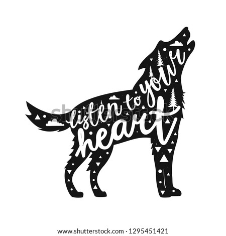 Vector print design with howling wolf or dog and calligraphy phrase - Listen to your heart. Black and white typography illustration with animal
