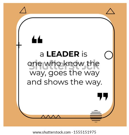 Vector quote. a LEADER is one who know the  way, goes the way and shows the way.