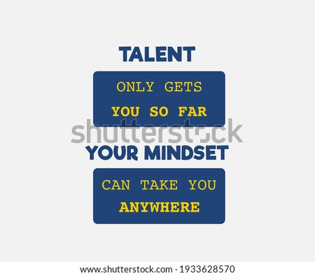 Vector quote, Talent only gets you so far, your mindset can take you anywhere, inspirational quotes Foto d'archivio ©