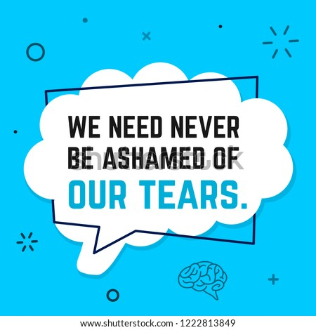 Vector quote. We need never be ashamed of our tears.