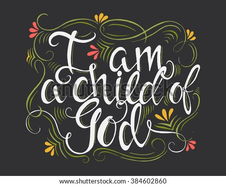Vector religions lettering - I am a child of God. Modern lettering illustration. T shirt hand lettered . Perfect illustration for t-shirts, banners, flyers and other types of business design.