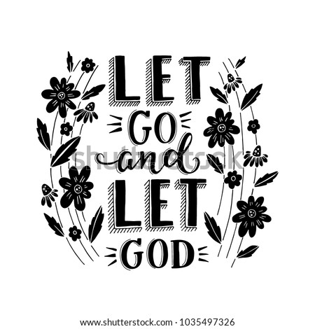 Vector religions lettering - Let go and let God. Modern lettering illustration. T shirt hand lettered calligraphic design. . Perfect illustration for t-shirts, banners, flyers  - Shutterstock ID 1035497326