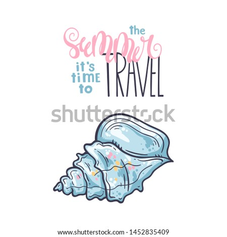 Vector sketching illustrations. Different types of seashells. Lettering: the summer it is time to travel. Isolated objects for your design. Each object can be changed and moved.