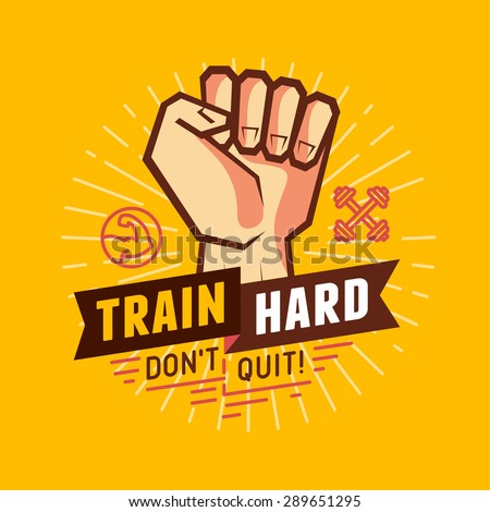 Vector sport and fitness illustration- design elements for motivational poster and t-shirt print - train hard,  don\'t quit