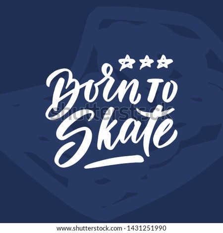 """Vector Sport quote lettering with motivating quotation phrase """"Born to skate"""", - stock vector eps10. Handwritten composition for posters, background, postcard, banner, stories, posts etc."""