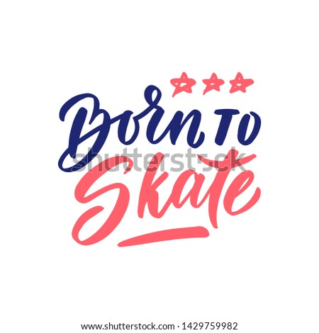 """Vector Sport quote lettering with motivating quotation phrase """"Born to skate"""", - vector eps10. Handwritten composition for posters, banner, stories, posts etc."""