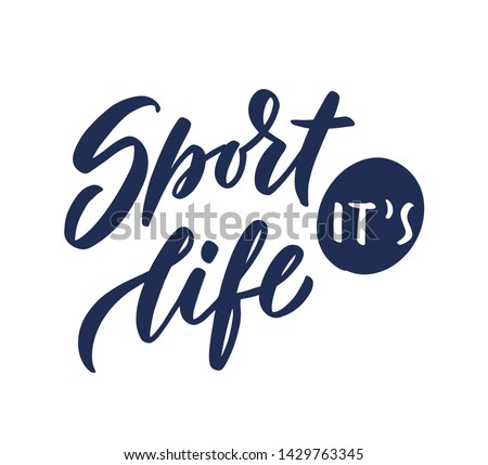 """Vector Sport quote lettering with motivating quotation phrase """"Sport it's life"""", - vector eps10. Handwritten composition for posters, background, banner, stories, posts etc."""