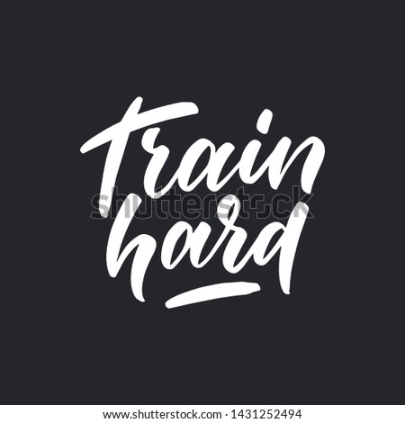 """Vector Sport quote lettering with motivating quotation phrase """"Train hard"""", - vector eps10. Handwritten composition for posters, background,banner, stories, posts etc."""