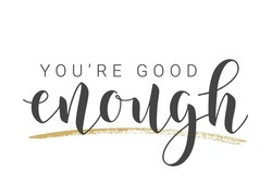 Vector Stock Illustration. Handwritten Lettering of You Are Good Enough. Template for Banner, Card, Label, Postcard, Poster, Sticker, Print or Web Product. Objects Isolated on White Background.