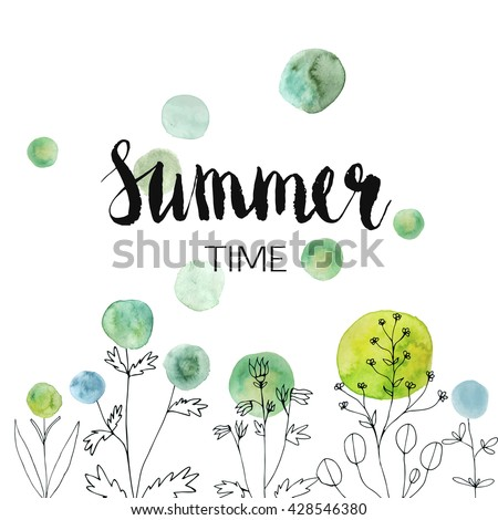 Vector summer background. Summer time. Vector illustration with watercolor floral elements, watercolor stains and hand-lettered text.