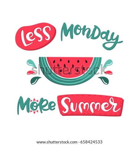 Vector summer composition with hand lettering and watermelon slice. Less Monday, More Summer, handwritten positive quote. Modern calligraphy for greeting card, t-shirt design, poster, flyer