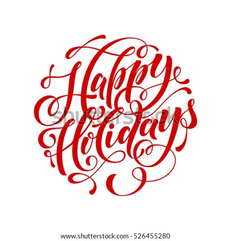 Vector text calligraphy Happy Holidays lettering design for  greeting card template. Calligraphic style font for Christmas holiday banner. Creative typography type for gift poster