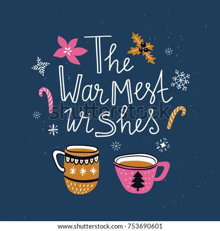 Vector winter card with christmas cups of tea and lettering- 'The warmest wishes' isolated on the blue background with snowflakes. Holiday poster.