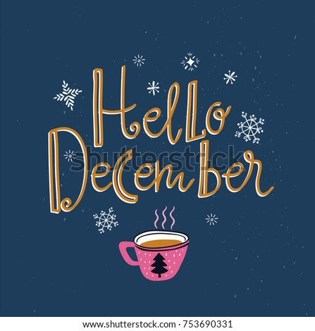 Vector winter card with cup of tea and lettering- 'Hello December' isolated on the blue background with snowflakes. Holiday poster.