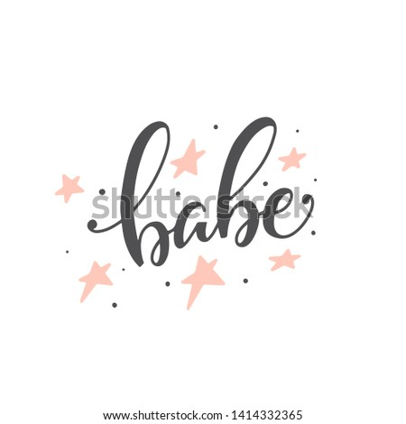 Vector with hand-lettering phrases - Babe. Perfect for prints,  posters or t-shirts. Feminism quotes and woman motivational slogan