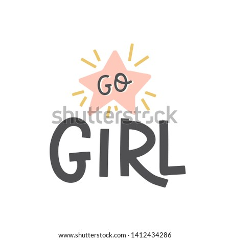 Vector with hand-lettering phrases - Go girl. Perfect for prints,  posters or t-shirts. Feminism quotes and woman motivational slogan
