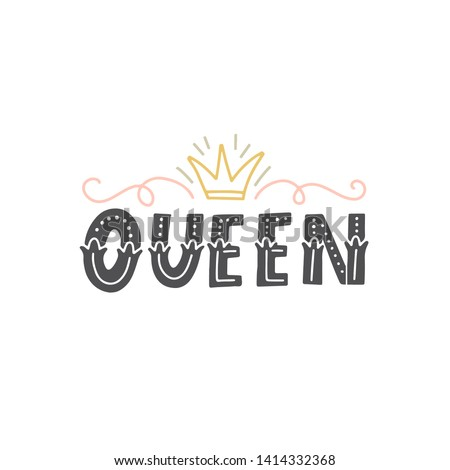Vector with hand-lettering phrases - Queen. Perfect for prints,  posters or t-shirts. Feminism quotes and woman motivational slogan
