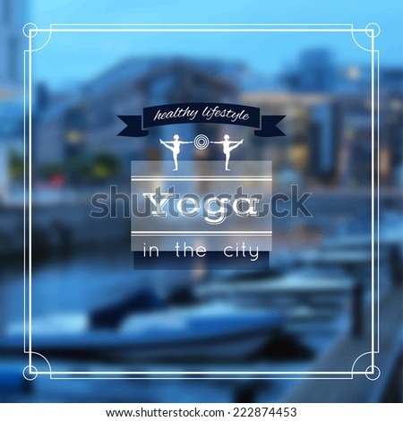 Vector yoga illustration. Name of yoga studio on a city background. Yoga class motto. Yoga sticker with girls. Yoga exercises, recreation, healthy lifestyle. Yoga poster with an evening city view.