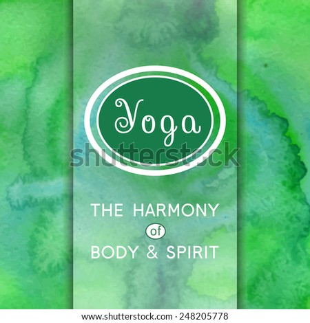 Vector yoga illustration. Name of yoga studio on a green watercolors background. Yoga class motto. Yoga sticker. Yoga exercises, recreation, healthy lifestyle. Poster for yoga class.