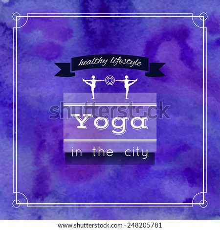 Vector yoga illustration. Name of yoga studio on a violet watercolors background. Yoga class motto. Yoga sticker with girls. Yoga exercises, recreation, healthy lifestyle. Purple poster for yoga class