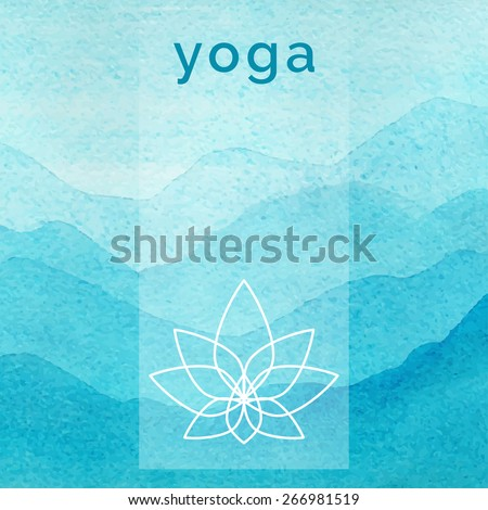 Vector yoga illustration. Poster for yoga class with a nature backdrop. Linear yoga icon, yoga logo in outline style. Yoga elements design. Watercolor background. Yoga studio. Fitness, spa center.