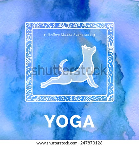 Vector yoga illustration. Yoga poster with yoga pose. Poster for yoga studio or yoga class on a blue watercolors background. Yoga sticker with a dog. Yoga exercises, recreation, healthy lifestyle.