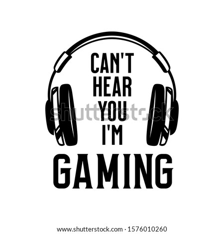 Video games related t-shirt design. Cannot hear you I am gaming quote text phrase quotation. Headphones monochrome graphic. Vector vintage illustration.