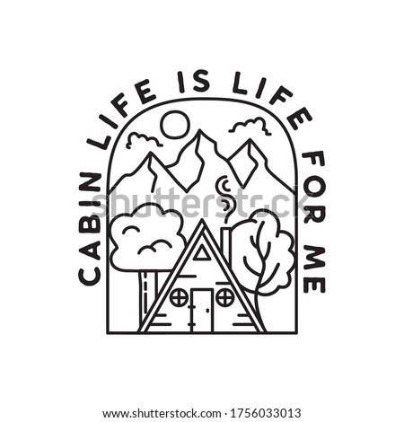 Vintage adventure line art badge illustration design. Outdoor emblem with cabin, trees, mountains and text - Cabin Life is life for me. Unusual linear hipster style patch. Stock vector