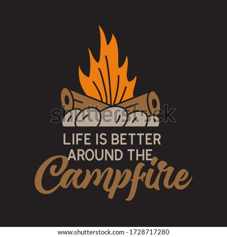 Vintage camping adventure badge illustration design. Outdoor logo with campfire and quote - Life is better around the Campfire. Retro travel emblem. Unusual hipster style patch. Stock vector