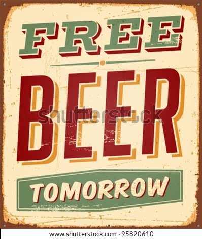 Vintage Free Beer Tomorrow Metal Sign Vector EPS10 Grunge effects can be easily removed