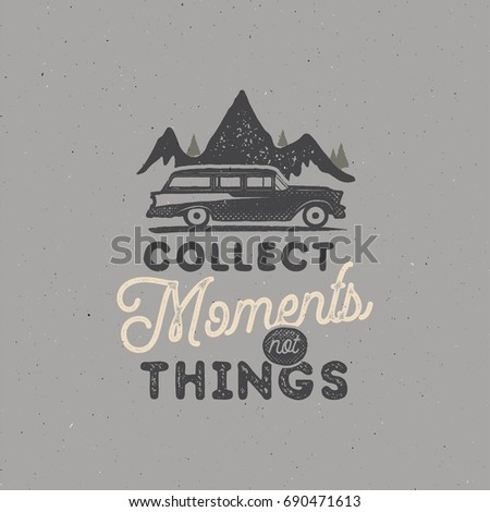 Vintage hand drawn camping badge and emblem. Hiking label. Outdoor adventure inspirational logo. Typography retro style. Motivational quote - collect moments. For prints, t shirts. vector isolated