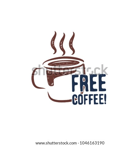 Vintage hand drawn cup stamp. Grunge retro badge. Typography sign - free coffee. Letterpress design. Nice for stickers, patches, labels. Stock vector emblem isolated on white background.