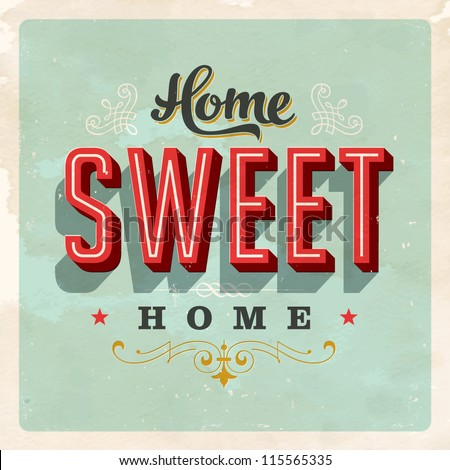 Vintage Home Sweet Home Sign Vector EPS10 Grunge effects can be easily removed for a brand new clean sign.