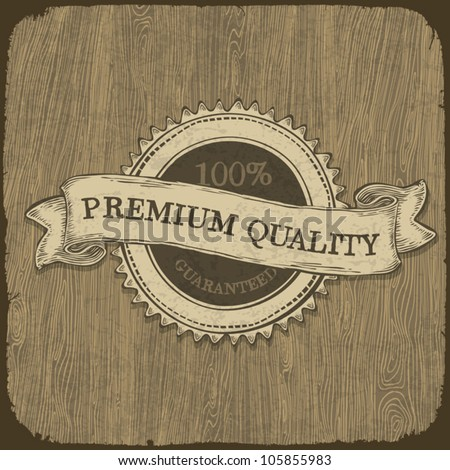 Vintage label with premium quality text on wooden texture.  Vector, EPS10. - stock vector