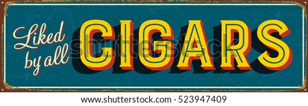 Vintage metal sign - Liked by All Cigars - Vector EPS10. Grunge and rusty effects can be easily removed for a cleaner look.