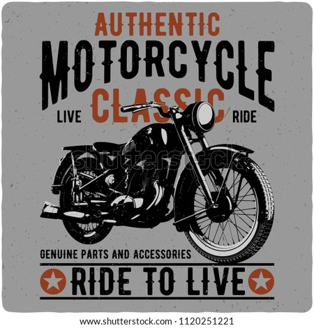 Vintage motorcycle t-shirt or poster. Monochrome illustration of clssic motorcycle with text decoration and grunge texture.