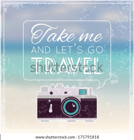 Vintage photo camera with soft blurry background and quote saying: Take me and let's go Travel.  Vector image.
