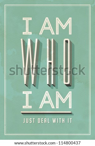 Vintage Poster Art - I am Who I am - Vector EPS10. Grunge effects can be easily removed for a brand new, clean sign.