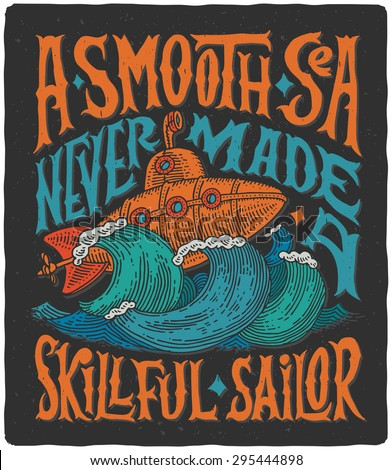 "Vintage poster with motivational lettering ""A smooth sea never made a skillful sailor"" and steampunk illustration of submarine in storm."