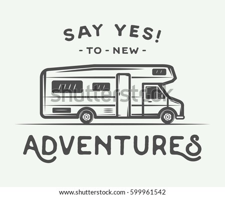 Vintage retro poster with camper. Say yes to new adventures. Graphic Art. Vector Illustration.