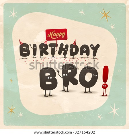Vintage style funny Birthday Card - Happy Birthday Bro! - Editable, grunge effects can be easily removed for a brand new, clean sign.