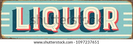 Vintage Style Vector Metal Sign - LIQUOR - Grunge effects can be easily removed for a brand new, clean design.