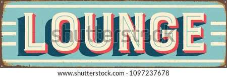 Vintage Style Vector Metal Sign - LOUNGE - Grunge effects can be easily removed for a brand new, clean design.