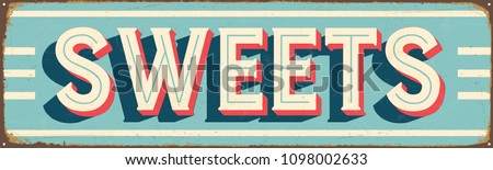 Vintage Style Vector Metal Sign - SWEETS - Grunge effects can be easily removed for a brand new, clean design.