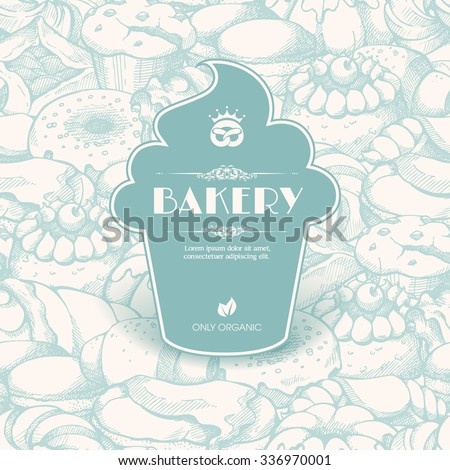 Vintage template with label sticker form cupcake on seamless background with sketch bakery, pastries, sweets, desserts, cake, muffin, bun, macaroons. Design for menu, banner, card, bakery shop