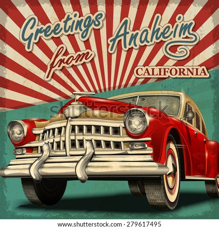 Vintage touristic greeting card with retro car. Anaheim. California.
