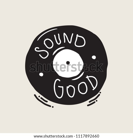 Vinyl record with handwriting text, 'Sound Good'. Creative musical illustration in black and white.