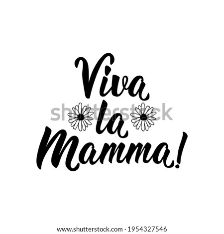 Viva La Mamma. Translation from Italian: Long live mom. Lettering. Ink illustration. Modern brush calligraphy Isolated on white background. Stockfoto ©